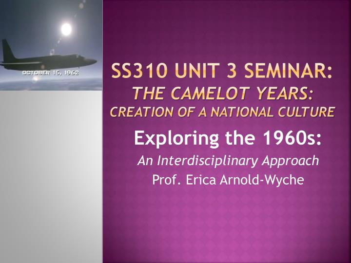 ss310 unit 3 seminar the camelot years creation of a national culture n.