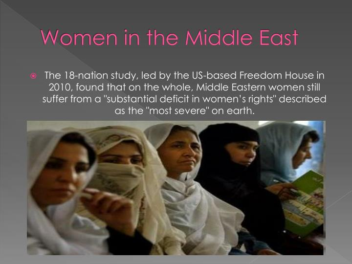women s rights in the middle east The overarching goal of this survey is to facilitate and support national and international efforts to empower women in the middle east and north africa the study presents a comparative evaluation of women's rights in sixteen countries and one territory.
