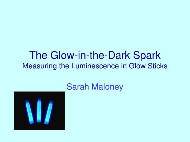 the glow in the dark spark measuring the luminescence in glow sticks