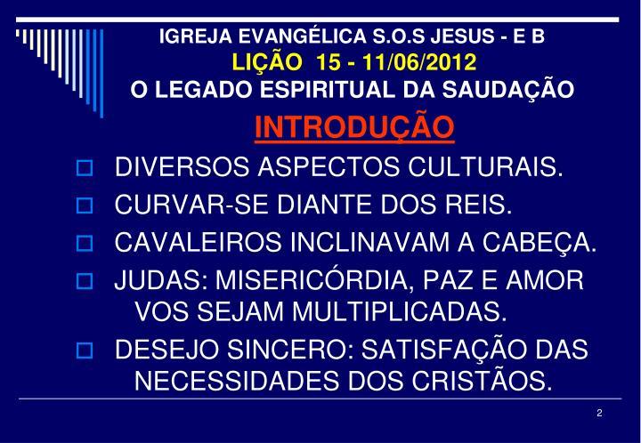 Igreja evang lica s o s jesus e b li o 15 11 06 2012 o legado espiritual da sauda o1