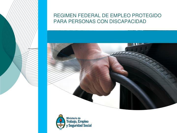 REGIMEN FEDERAL DE EMPLEO PROTEGIDO