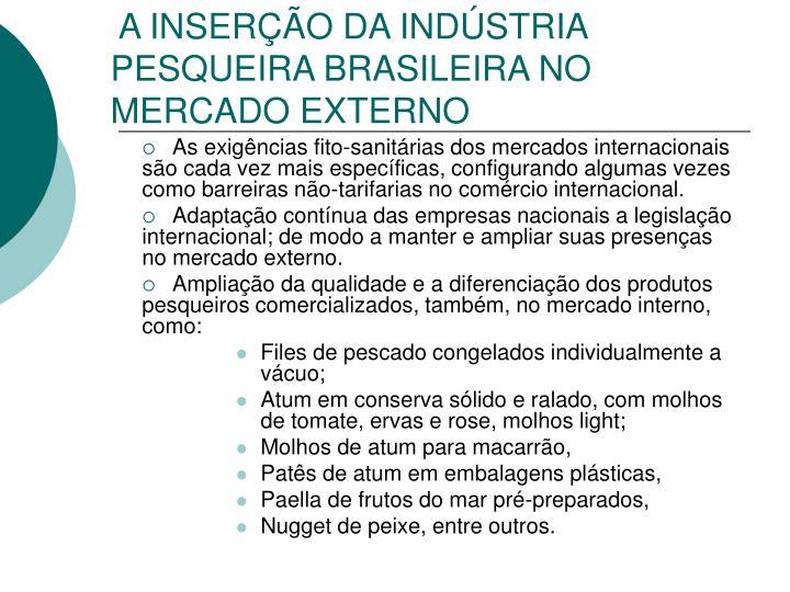 A INSERÇÃO DA INDÚSTRIA PESQUEIRA BRASILEIRA NO MERCADO EXTERNO