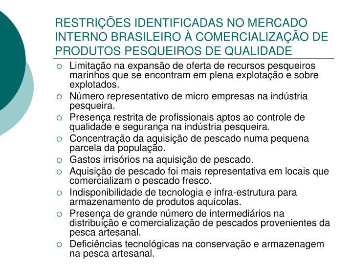 RESTRIÇÕES IDENTIFICADAS NO MERCADO INTERNO BRASILEIRO À COMERCIALIZAÇÃO DE PRODUTOS PESQUEIROS DE QUALIDADE