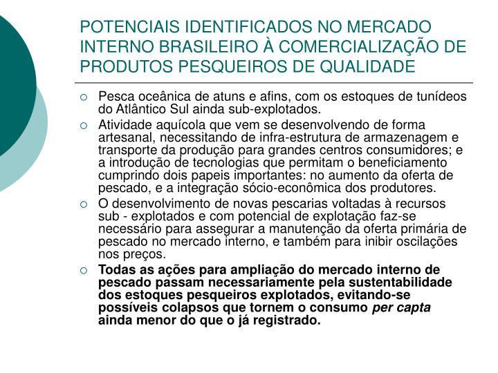 POTENCIAIS IDENTIFICADOS NO MERCADO INTERNO BRASILEIRO À COMERCIALIZAÇÃO DE PRODUTOS PESQUEIROS DE QUALIDADE