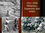 1931 1945 militarism expansion and wwii