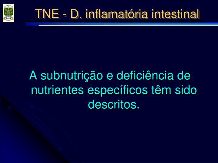 A subnutrição e deficiência de nutrientes específicos têm sido descritos.