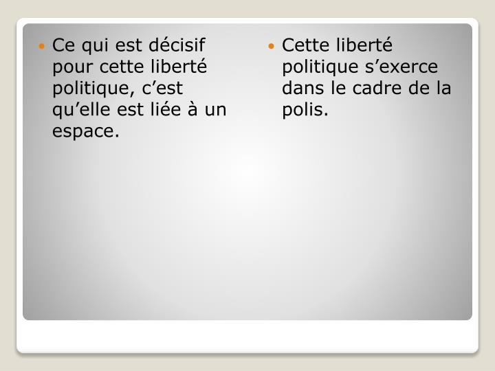 Ce qui est décisif pour cette liberté politique, c'est qu'elle est liée à un espace.