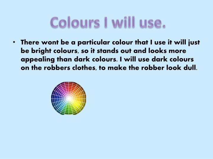Colours I will use.