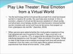 play like theater real emotion from a virtual world