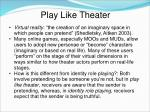 play like theater