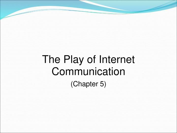 the play of internet communication n.