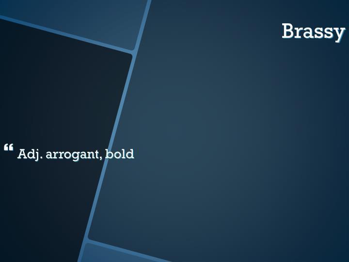 Adj. arrogant, bold