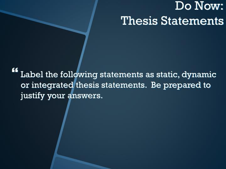 Label the following statements as static, dynamic or integrated thesis statements.  Be prepared to justify your answers.