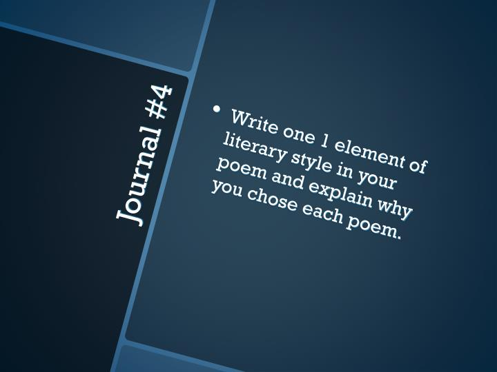Write one 1 element of literary style in your poem and explain why you chose each poem.