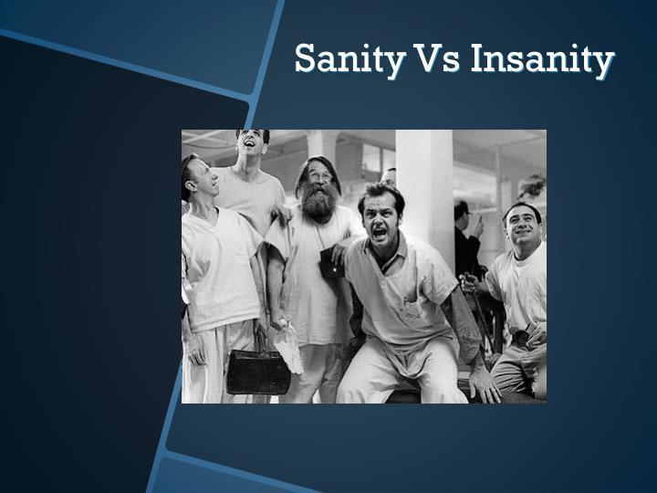 Sanity Vs Insanity