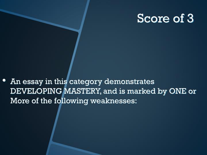 An essay in this category demonstrates DEVELOPING MASTERY, and is marked by ONE or More of the following weaknesses: