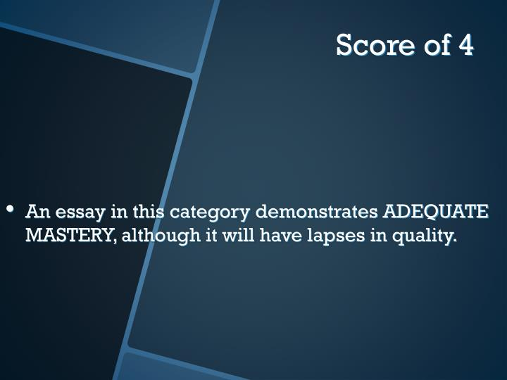 An essay in this category demonstrates ADEQUATE MASTERY, although it will have lapses in quality.