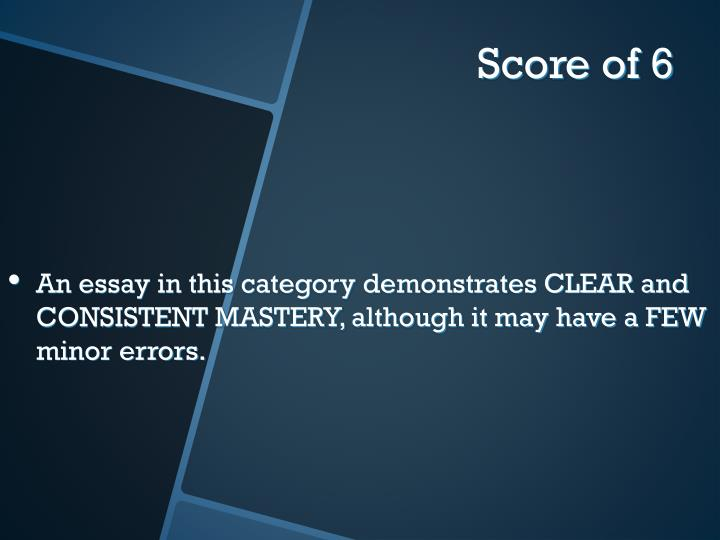 An essay in this category demonstrates CLEAR and CONSISTENT MASTERY, although it may have a FEW minor errors.