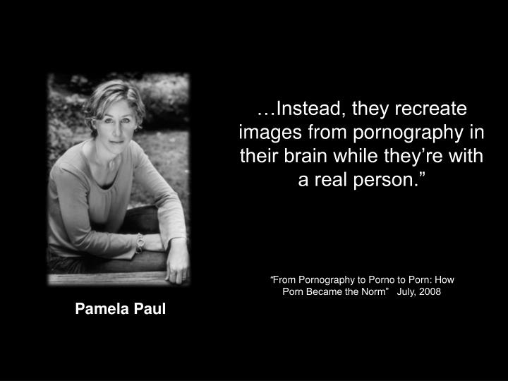 …Instead, they recreate images from pornography in their brain while they're with a real person.""