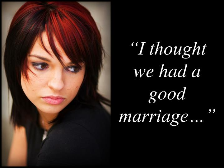 """I thought we had a good     marriage…"""