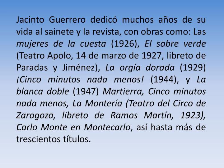 Jacinto Guerrero dedicó muchos años de su vida al sainete y la revista, con obras como: Las