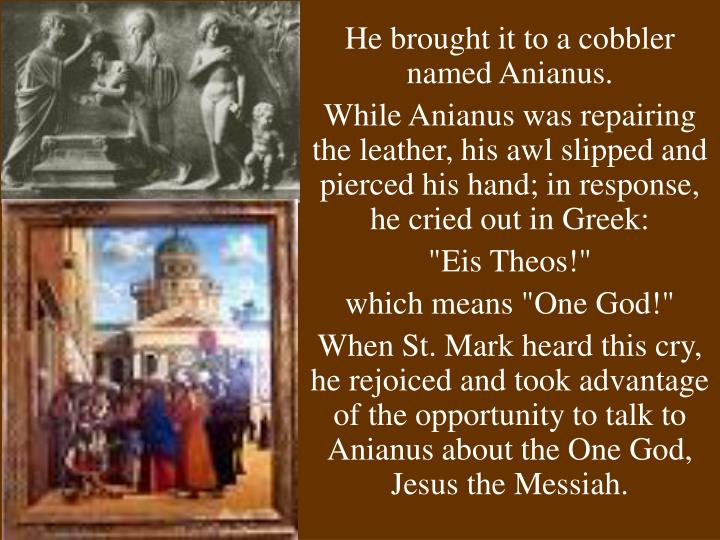 He brought it to a cobbler named Anianus.