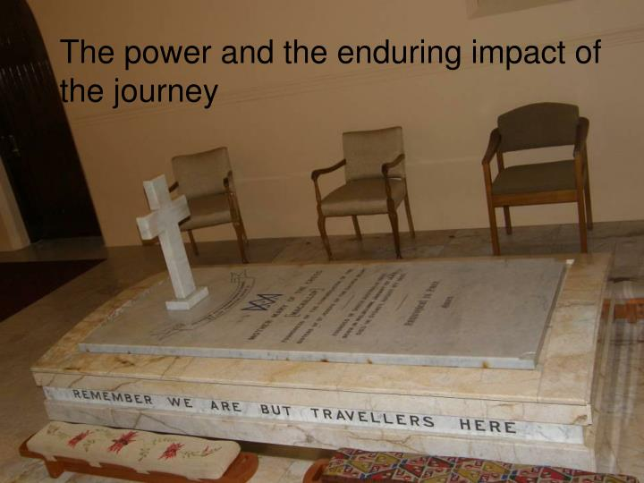 The power and the enduring impact of the journey