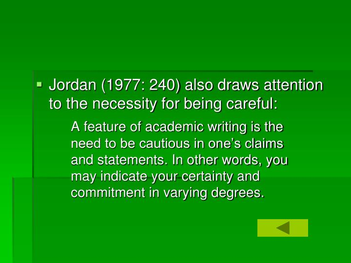 Jordan (1977: 240) also draws attention to the necessity for being careful: