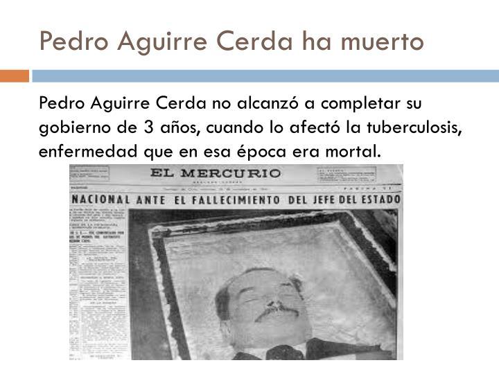 Pedro Aguirre Cerda ha muerto