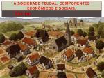 a sociedade feudal componentes econ micos e sociais2
