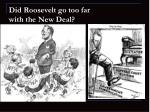 did roosevelt go too far with the new deal