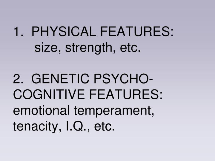 1.  PHYSICAL FEATURES:  size, strength, etc.