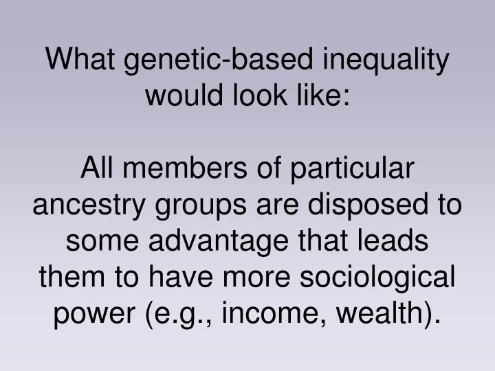 What genetic-based inequality would look like:
