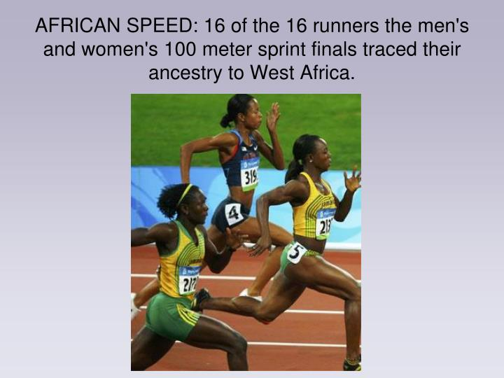 AFRICAN SPEED: 16 of the 16 runners the men's and women's 100 meter sprint finals traced their ancestry to West Africa.