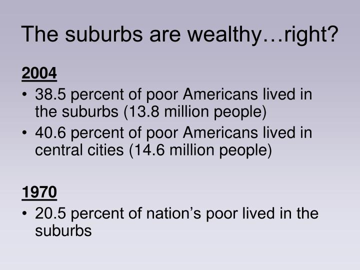 The suburbs are wealthy…right?