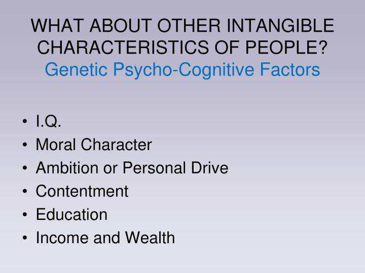 WHAT ABOUT OTHER INTANGIBLE CHARACTERISTICS OF PEOPLE?