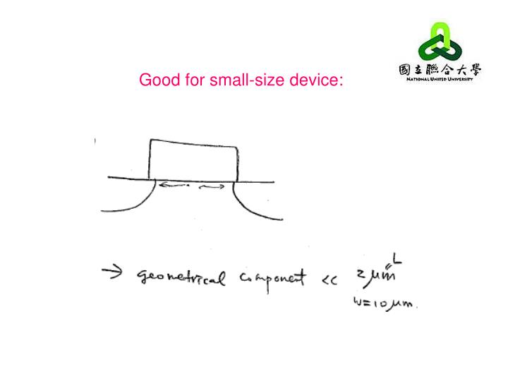 Good for small-size device: