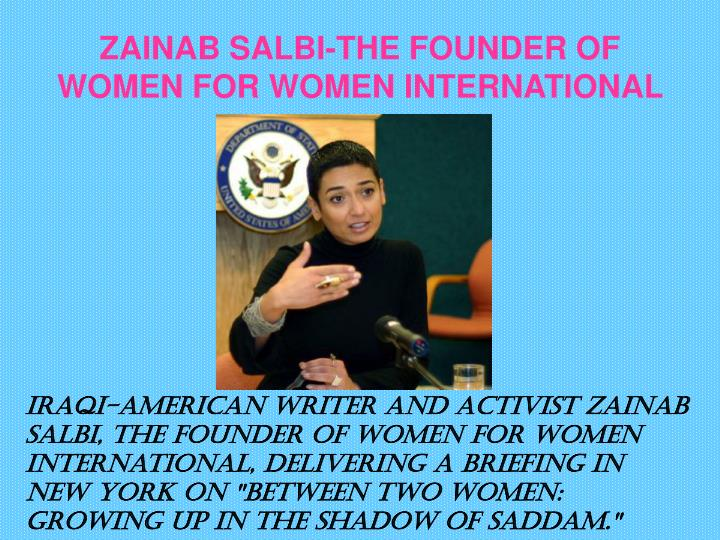 ZAINAB SALBI-THE FOUNDER OF WOMEN FOR WOMEN INTERNATIONAL