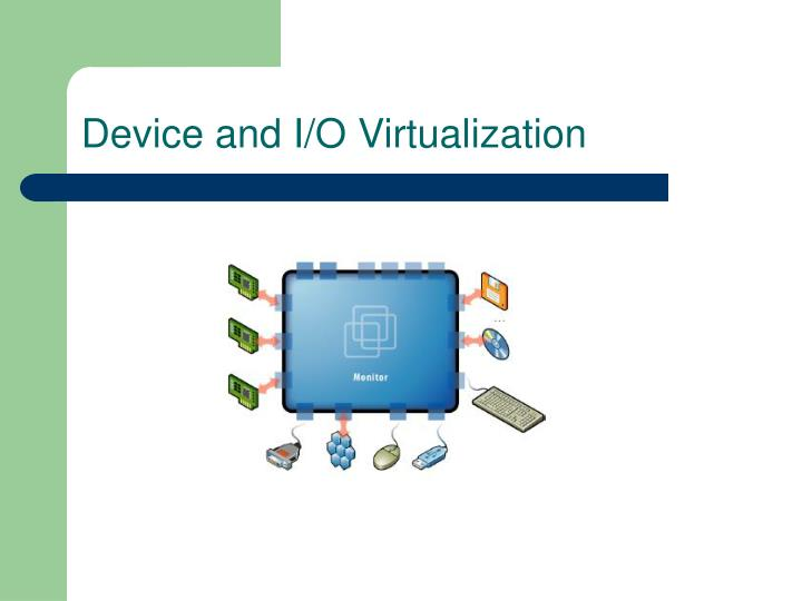 Device and I/O Virtualization
