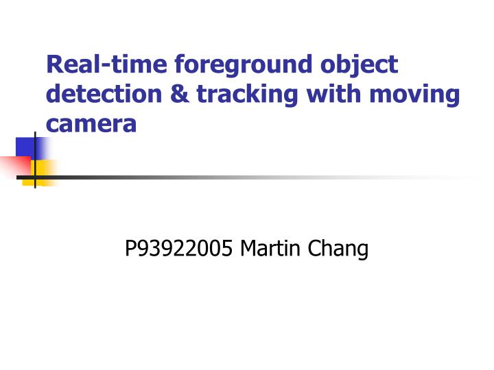 PPT - Real-time foreground object detection & tracking with moving