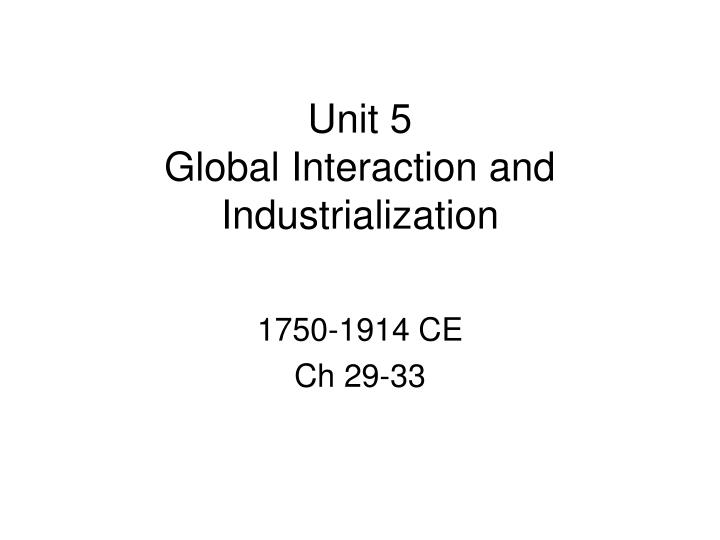 unit 5 global interaction and industrialization n.