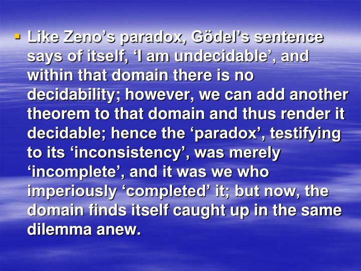 Like Zeno's paradox, Gödel's sentence says of itself, 'I am