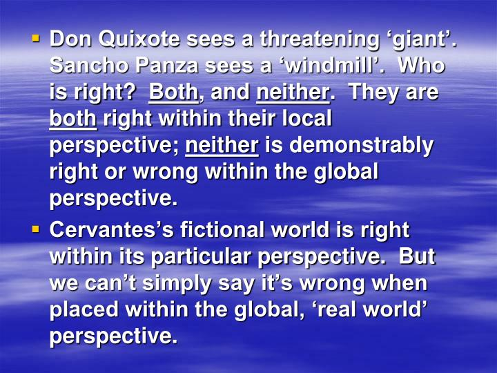 Don Quixote sees a threatening 'giant'.  Sancho Panza sees a 'windmill'.  Who is right?