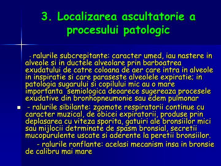 3. Localizarea ascultatorie a procesului patologic