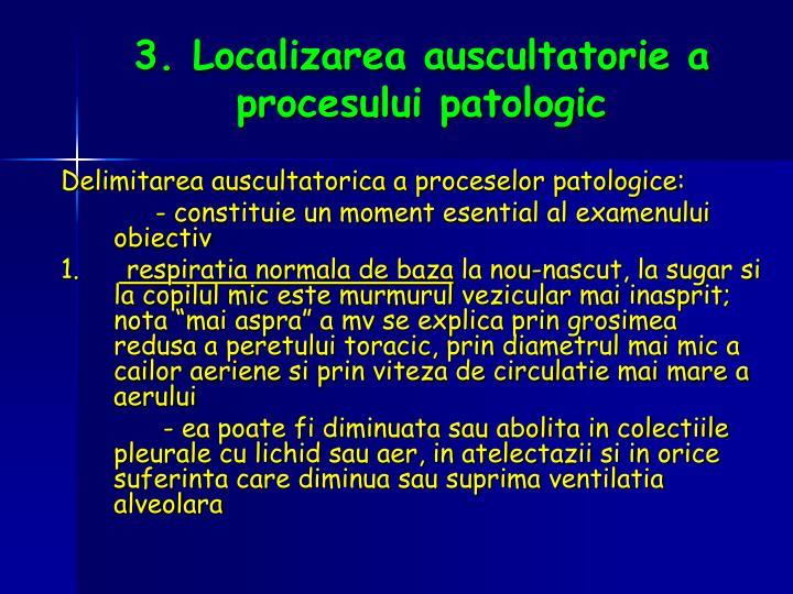 3. Localizarea auscultatorie a procesului patologic