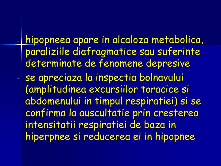 hipopneea apare in alcaloza metabolica, paraliziile diafragmatice sau suferinte determinate de fenomene depresive