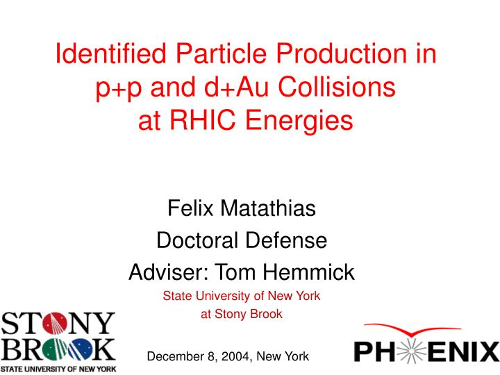 identified particle production in p p and d au collisions at rhic energies n.