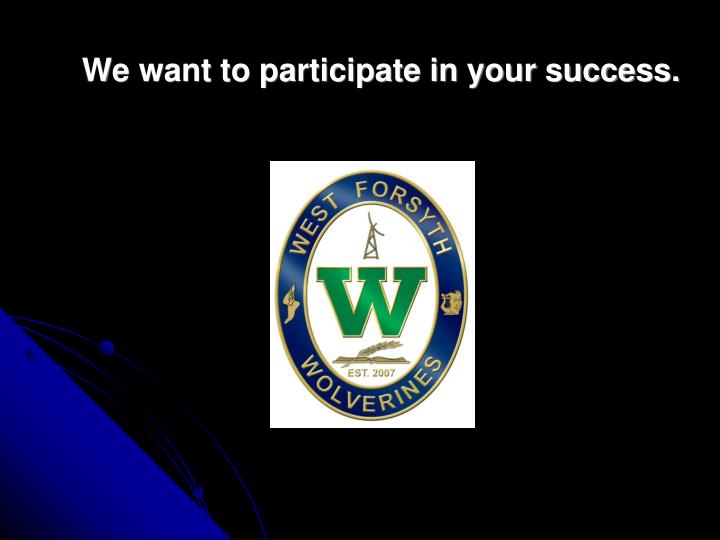 We want to participate in your success