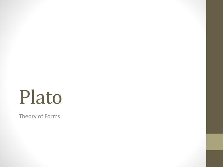 plato theory of forms 2 essay Fundamentally, it is plato's theory of forms that is directly analogous to the foundations of oop throughout his metaphysical discussions, plato refers to forms as abstract representations that are templates or patterns for real world objects or characteristics of objects.