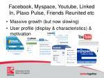 facebook myspace youtube linked in plaxo pulse friends reunited etc